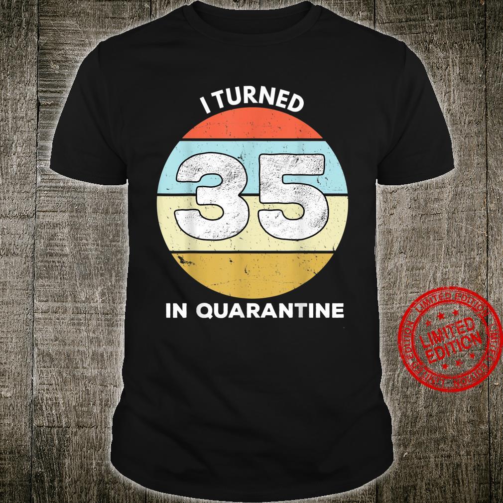 I Turned 35 In Quarantine 35th Birthday 35 Years Old Shirt