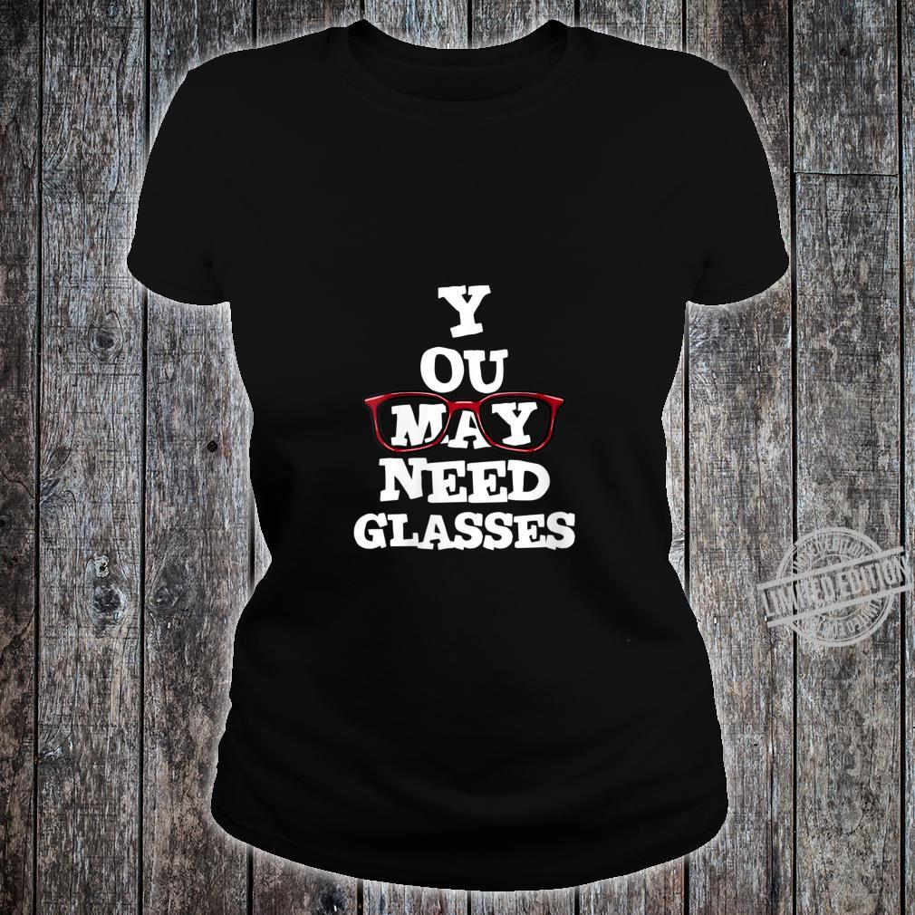 Womens You May Need Glasses Spectacles Cute Optometry Optician Shirt ladies tee
