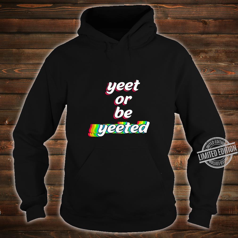 Yeet or Be Yeeted Sayings Viral Dance Humor Memes Shirt hoodie
