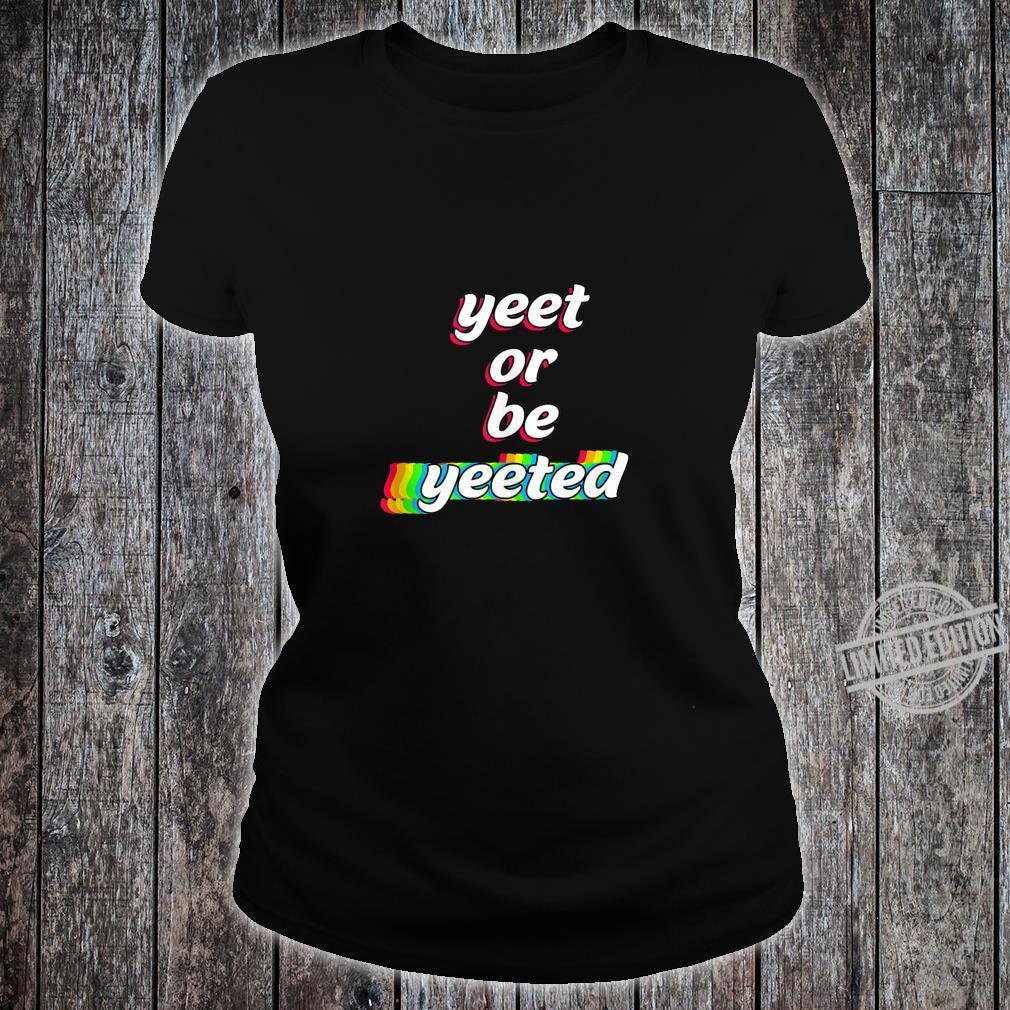 Yeet or Be Yeeted Sayings Viral Dance Humor Memes Shirt ladies tee