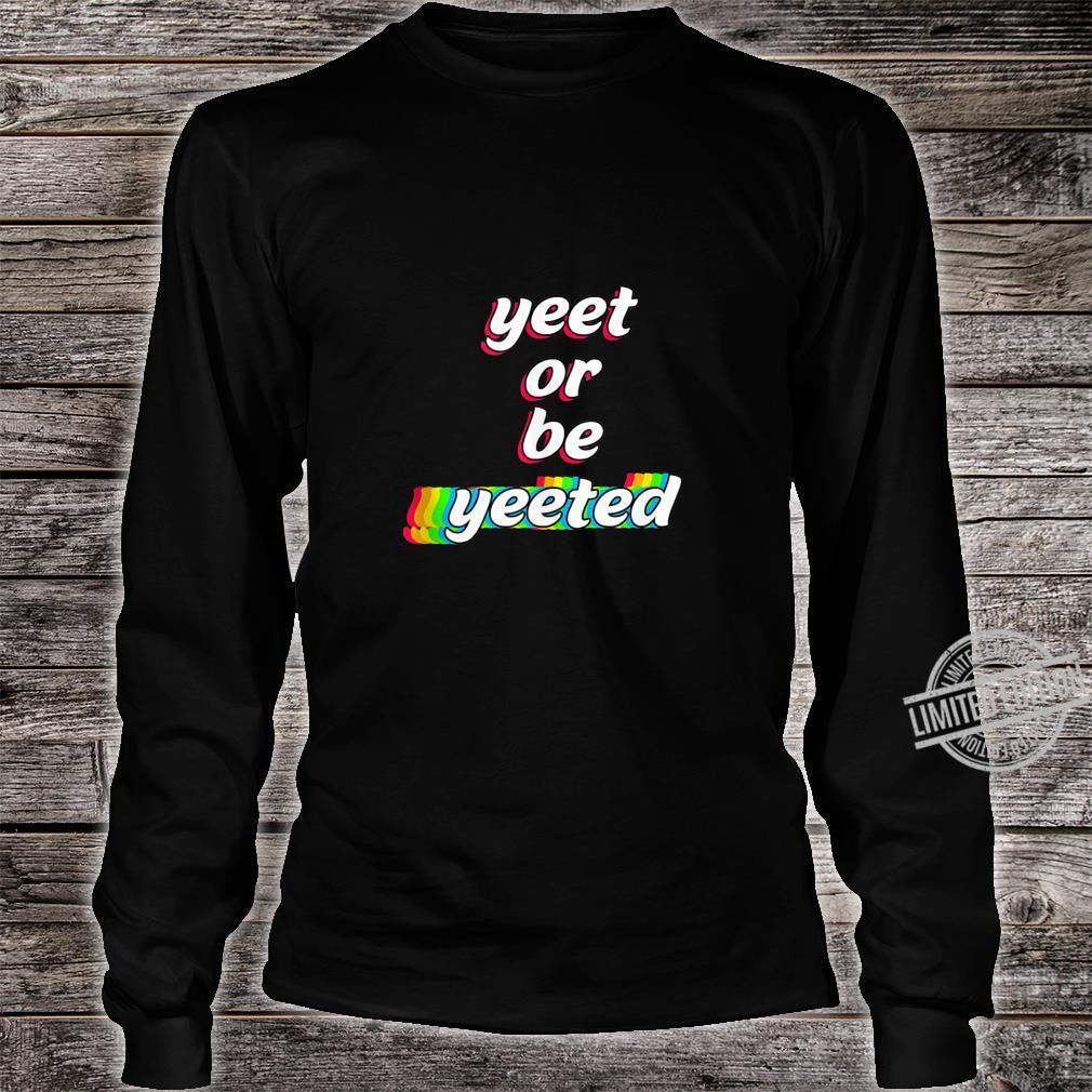 Yeet or Be Yeeted Sayings Viral Dance Humor Memes Shirt long sleeved
