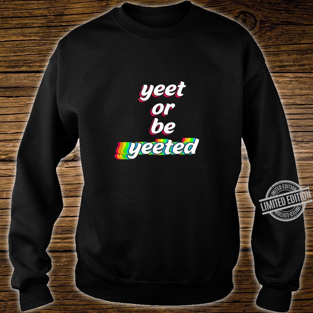 Yeet or Be Yeeted Sayings Viral Dance Humor Memes Shirt sweater