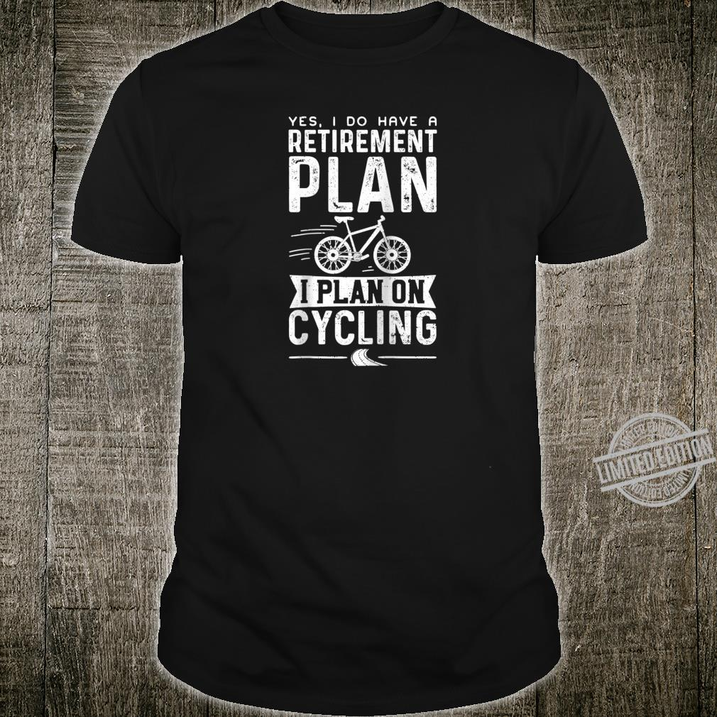 Yes I Do Have A Retirement Plan I Plan On Cycling Retired Shirt