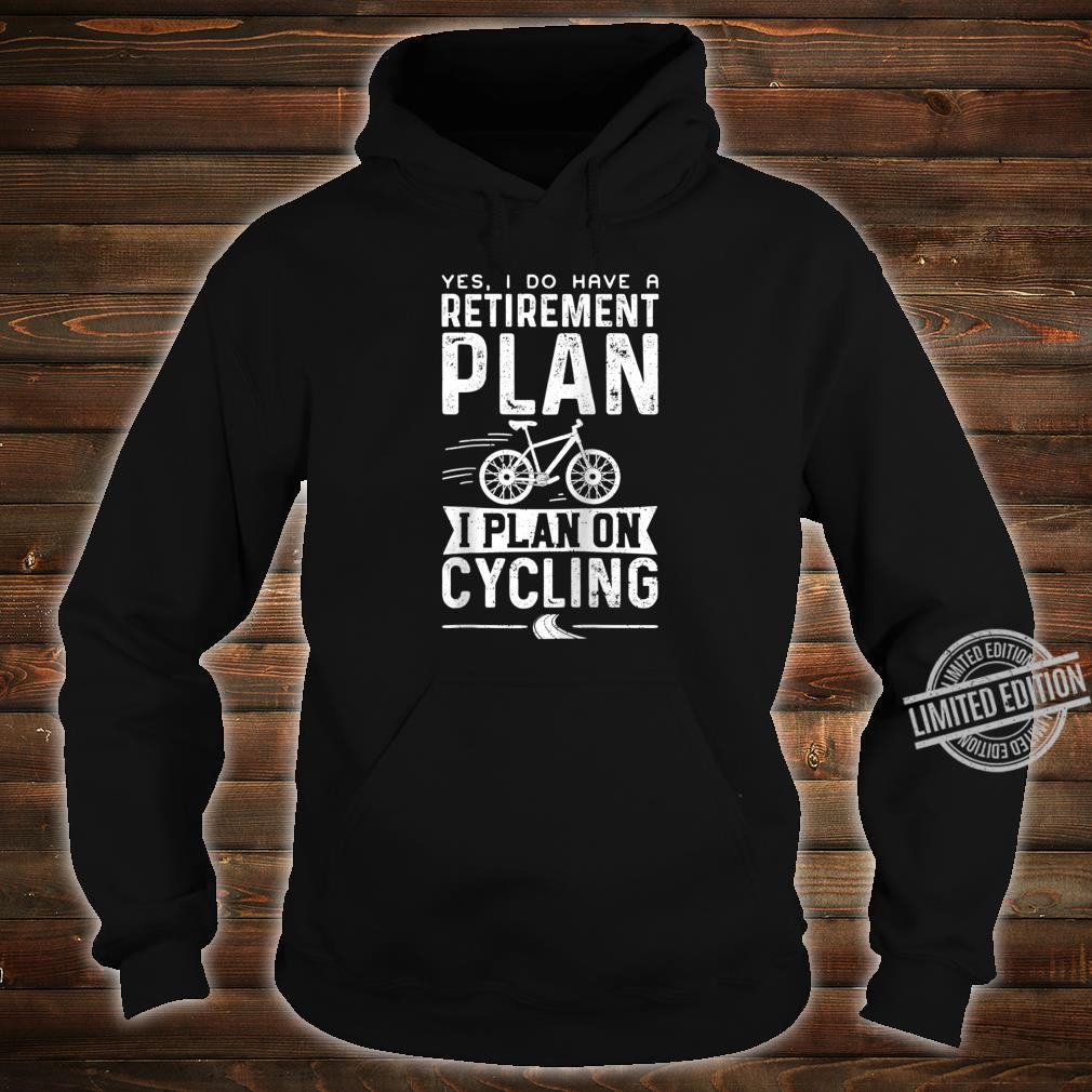 Yes I Do Have A Retirement Plan I Plan On Cycling Retired Shirt hoodie
