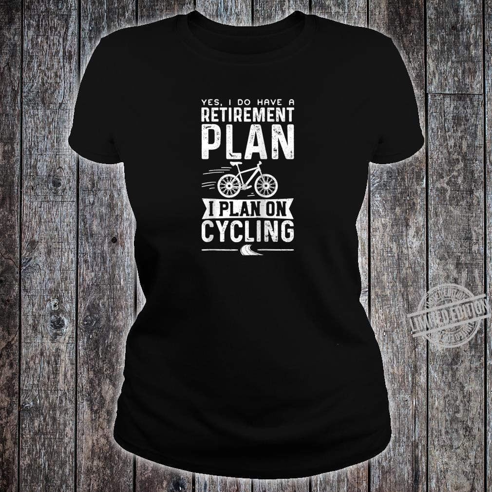 Yes I Do Have A Retirement Plan I Plan On Cycling Retired Shirt ladies tee