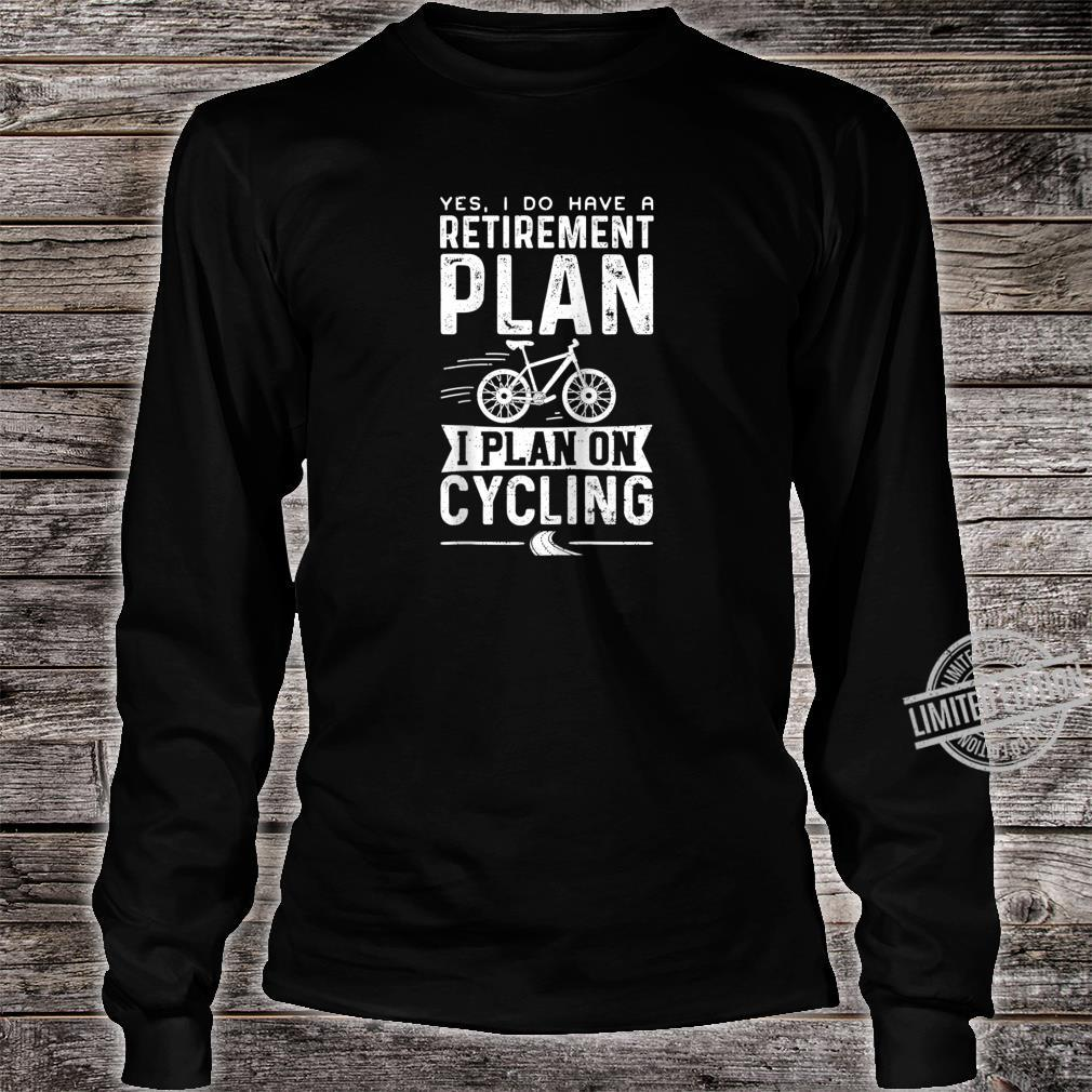 Yes I Do Have A Retirement Plan I Plan On Cycling Retired Shirt long sleeved
