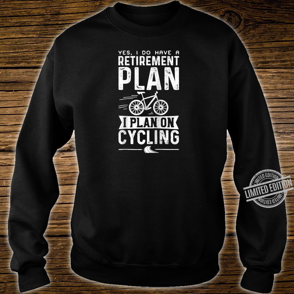 Yes I Do Have A Retirement Plan I Plan On Cycling Retired Shirt sweater