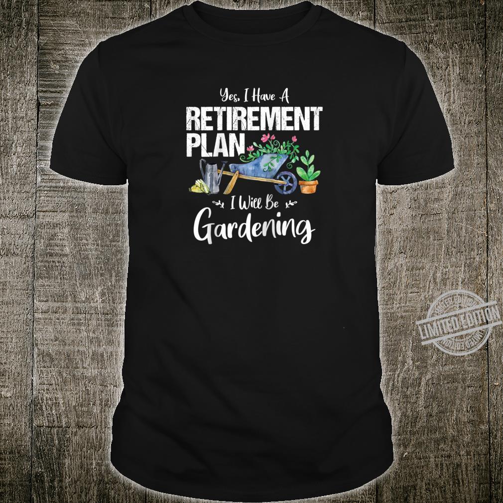 Yes I Have A Retirement Plan Gardening Gardener Garden Shirt