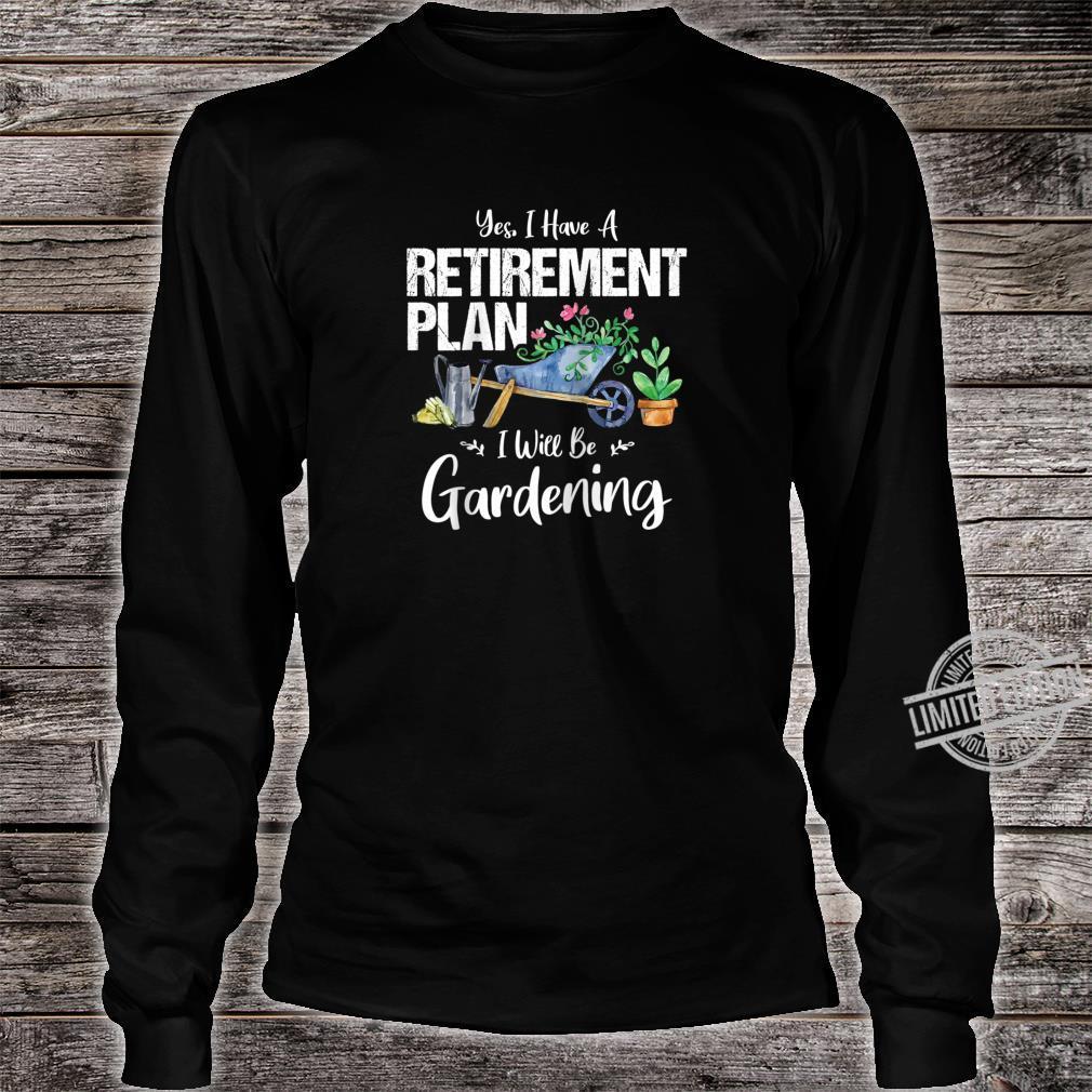 Yes I Have A Retirement Plan Gardening Gardener Garden Shirt long sleeved