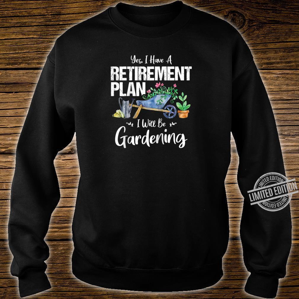 Yes I Have A Retirement Plan Gardening Gardener Garden Shirt sweater