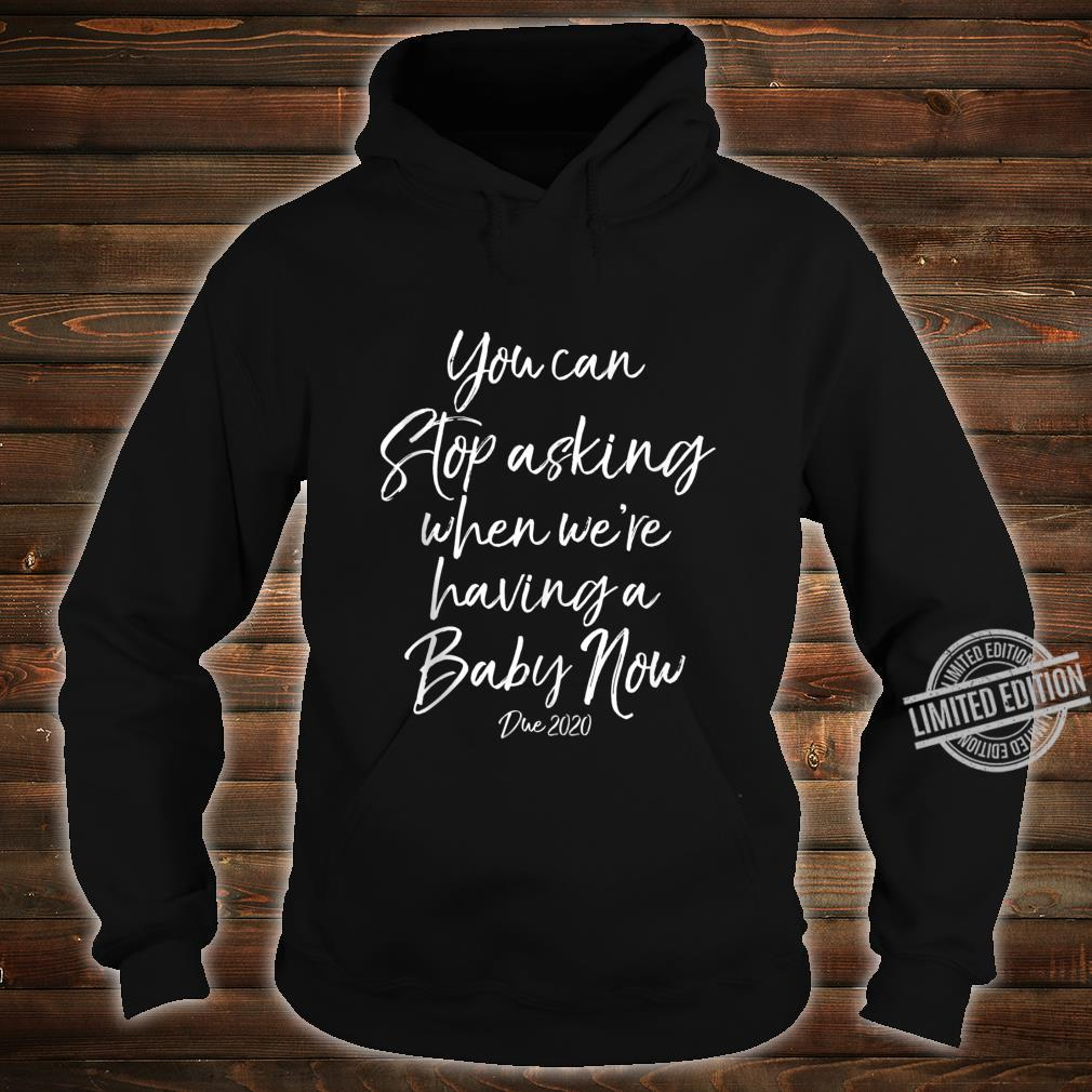 You Can Stop Asking When We're Having a Baby Now Due 2020 Shirt hoodie