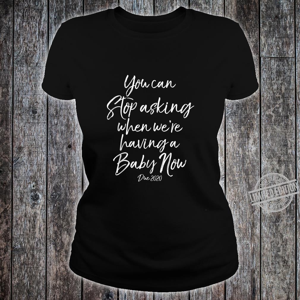 You Can Stop Asking When We're Having a Baby Now Due 2020 Shirt ladies tee