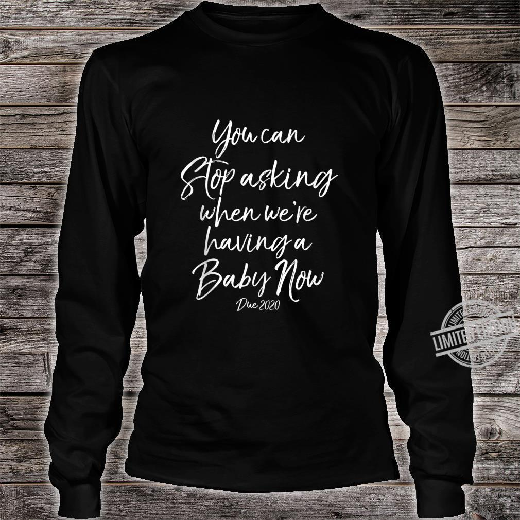 You Can Stop Asking When We're Having a Baby Now Due 2020 Shirt long sleeved