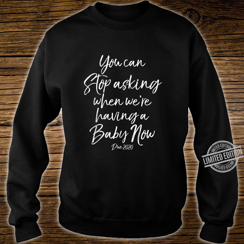 You Can Stop Asking When We're Having a Baby Now Due 2020 Shirt sweater