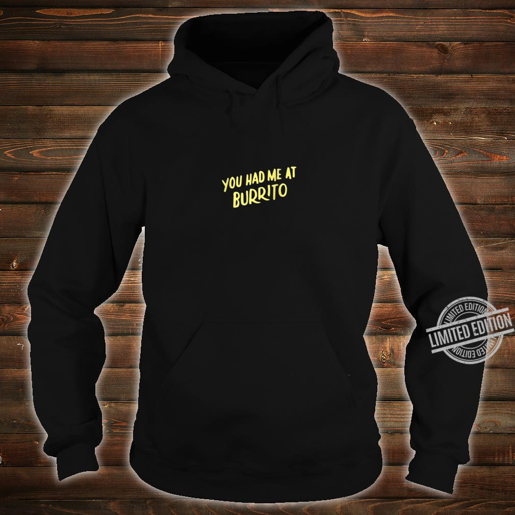 You Had Me at Burrito Mexican Food for Burritos Shirt hoodie