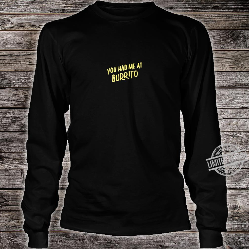 You Had Me at Burrito Mexican Food for Burritos Shirt long sleeved