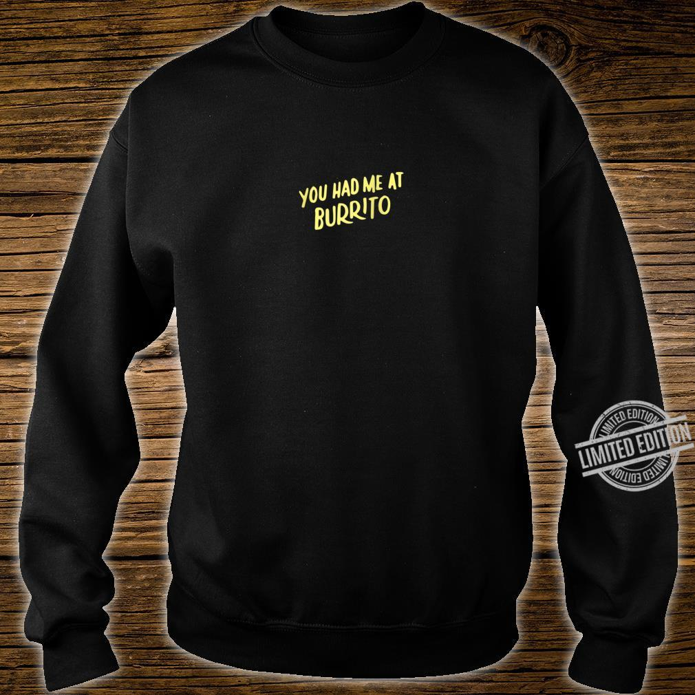 You Had Me at Burrito Mexican Food for Burritos Shirt sweater