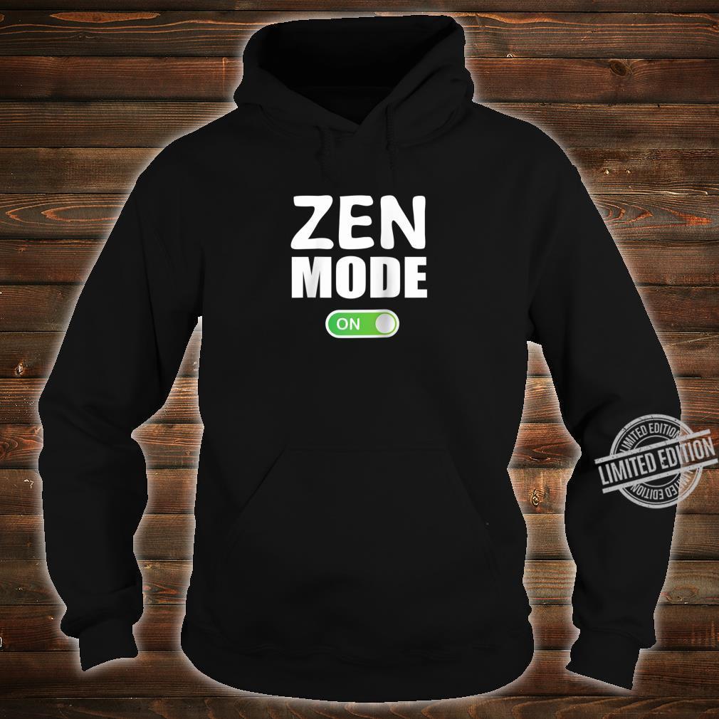 ZEN Mode ON Shirt, for Spiritual People Shirt hoodie