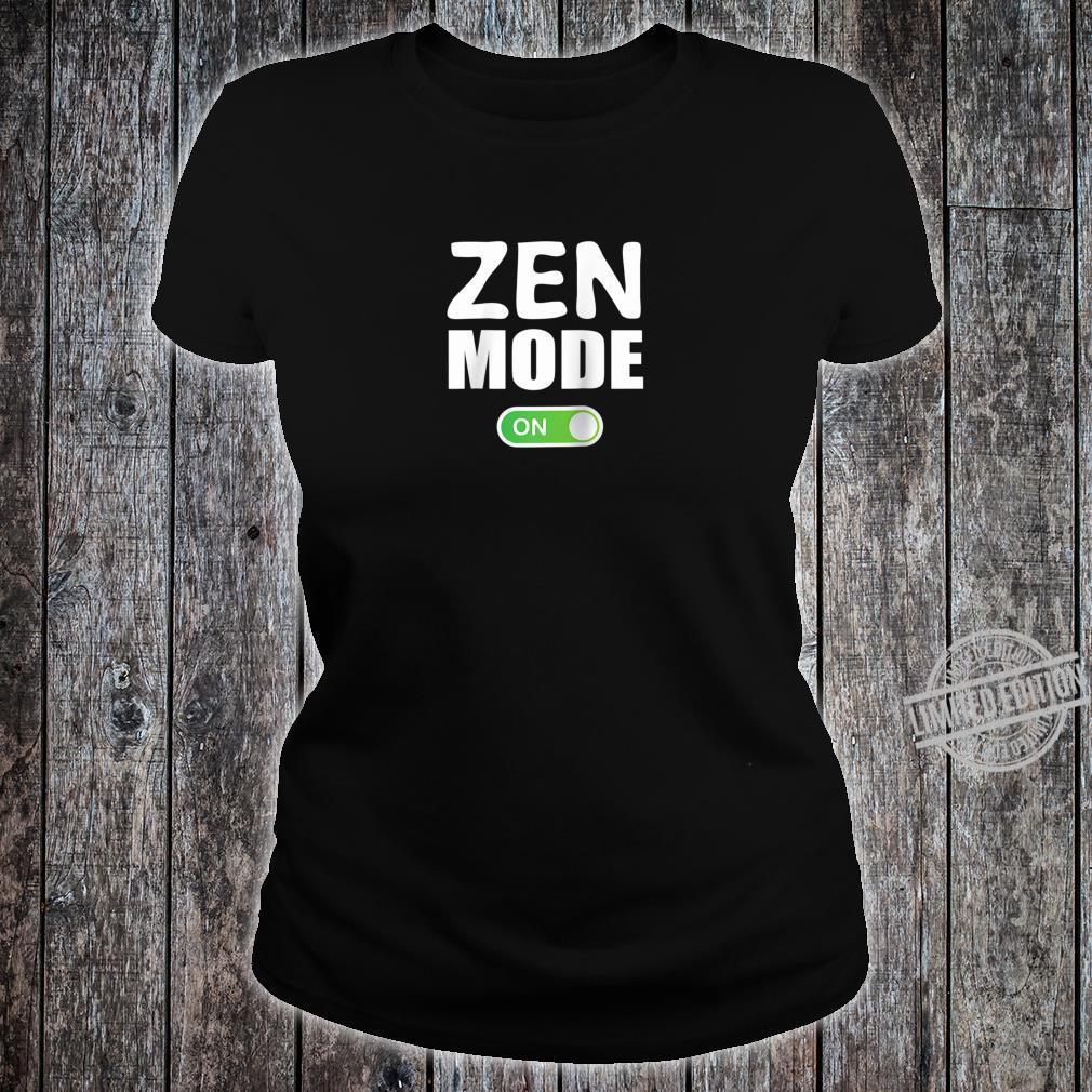 ZEN Mode ON Shirt, for Spiritual People Shirt ladies tee