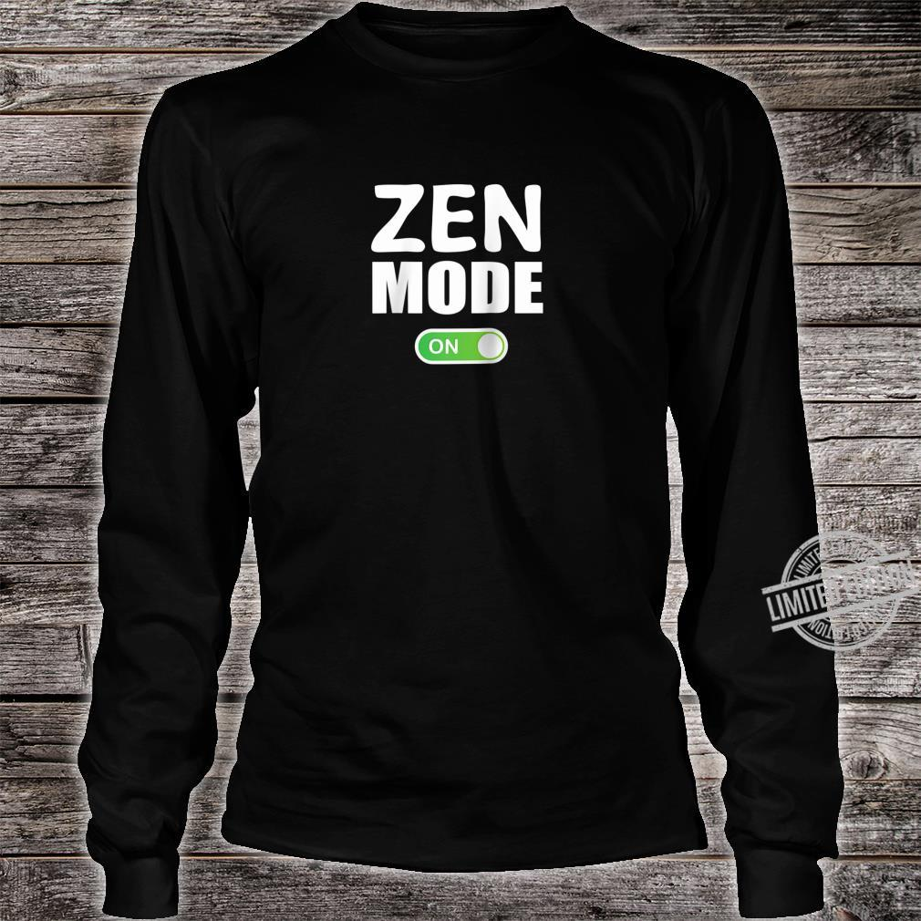 ZEN Mode ON Shirt, for Spiritual People Shirt long sleeved