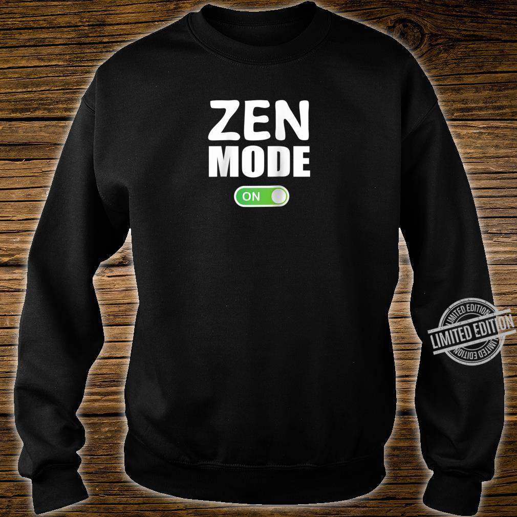 ZEN Mode ON Shirt, for Spiritual People Shirt sweater